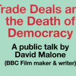 Trade Deals and the Death of Democracy