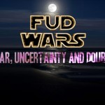 Fear. Uncertainty. Doubt. FUD#1