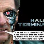 """The Half Terminator"""