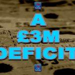 """""""A £3M Deficit"""""""